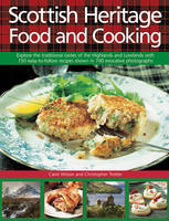 Scottish Heritage Food and Cooking: Explore the Traditional Tastes of the Highlands and Lowlands with 150 Easy-to-Follow Recipes Shown in 700 Evocative Photographs (Hardback)