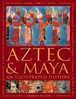 Aztec and Maya: An Illustrated History: The definitive chronicle of the ancient peoples of Central America and Mexico - including the Aztec, Maya, Olmec, Mixtec, Toltec and Zapotec (Hardback)