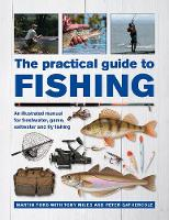 The Practical Guide to Fishing: An Illustrated Manual for Freshwater, Game, Saltwater and Fly Fishing (Hardback)