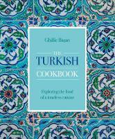The Turkish Cookbook: Exploring the food of a timeless cuisine (Hardback)