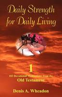 Daily Strength for Daily Living: 183 Devotional Meditations from the Old Testament Vol. 1 (Paperback)