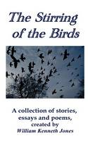 The Stirring of the Birds: A Collection of Short Stories, Essays and Poems (Paperback)