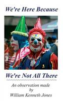 We're Here Because We're Not All There: An Observation Made by (Paperback)