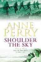 Shoulder the Sky (World War I Series, Novel 2): A moving novel of life during the dark days of war - World War 1 Series (Paperback)