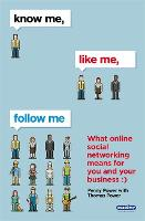 Know Me, Like Me, Follow Me: What Online Social Networking Means for You and Your Business (Paperback)