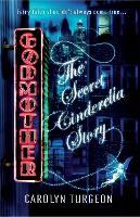 Godmother: The Secret Cinderella Story (Paperback)