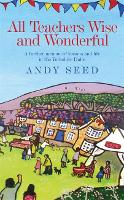All Teachers Wise and Wonderful (Book 2): A warm and witty memoir of teaching life in the Yorkshire Dales (Hardback)