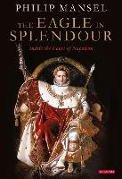 The Eagle in Splendour: Inside the Court of Napoleon (Paperback)