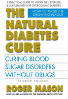 Natural Diabetes Cure: Curing Blood Sugar Disorders without Drugs (Paperback)