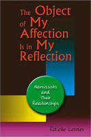 The Object of My Affection is in My Reflection: Narcissists and Their Relationships (Paperback)