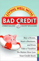 Living Well with Bad Credit: Buy a House, Start a Business, and Even Take a Vacation-No Matter How Low Your Credit Score (Paperback)