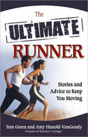 The Ultimate Runner: Stories and Advice to Keep You Moving (Paperback)