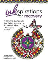 Inkspirations for Recovery: A Coloring Companion that Celebrates and Supports Living One Day at a Time - Inkspirations (Paperback)