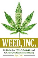 Weed, Inc.: The Truth About the Pot Lobby, THC, and the Commercial Marijuana Industry (Paperback)