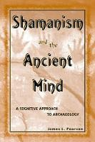 Shamanism and the Ancient Mind: A Cognitive Approach to Archaeology - Archaeology of Religion 2 (Paperback)