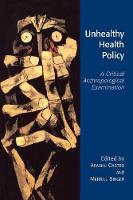 Unhealthy Health Policy: A Critical Anthropological Examination (Paperback)
