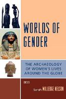 Worlds of Gender: The Archaeology of Women's Lives Around the Globe - Gender and Archaeology (Paperback)