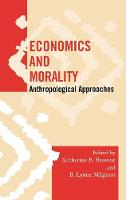 Economics and Morality: Anthropological Approaches - Society for Economic Anthropology Monograph Series (Hardback)