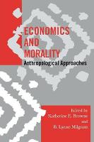 Economics and Morality: Anthropological Approaches - Society for Economic Anthropology Monograph Series (Paperback)