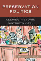Preservation Politics: Keeping Historic Districts Vital - American Association for State and Local History (Paperback)