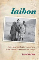 Laibon: An Anthropologist's Journey with Samburu Diviners in Kenya (Paperback)