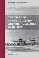 The Diary of Samuel Golfard and the Holocaust in Galicia - Documenting Life and Destruction: Holocaust Sources in Context (Hardback)