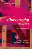 Ethnography in Action: A Mixed Methods Approach - Ethnographer's Toolkit, Second Edition 7 (Paperback)