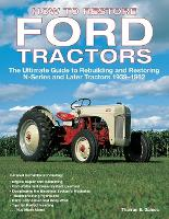 How to Restore Ford Tractors: The Ultimate Guide to Rebuilding and Restoring N-Series and Later Tractors 1939-1962 (Paperback)