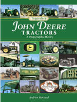 Legendary John Deere Tractors: A Photographic History (Hardback)