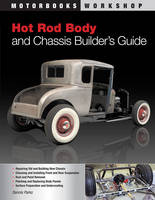 Hot Rod Body and Chassis Builder's Guide (Paperback)