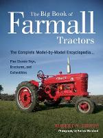 The Big Book of Farmall Tractors: The Complete Model-by-Model Encyclopedia.Plus Classic Toys, Brochures, and Collectibles (Paperback)