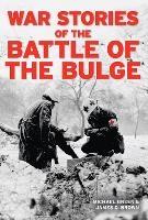 War Stories of the Battle of the Bulge (Hardback)