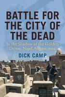Battle for the City of the Dead: In the Shadow of the Golden Dome, Najaf, August 2004 (Hardback)