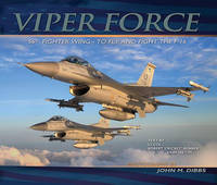 Viper Force: 56th Fighter Wing-to Fly and Fight the F-16 (Hardback)