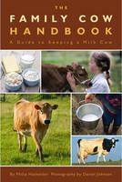 The Family Cow Handbook: A Guide to Keeping a Milk Cow (Paperback)