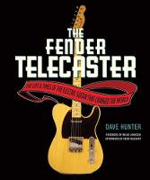 Dave Hunter: The Fender Telecaster - The Life And Times Of The Electric Guitar That Changed The World (Paperback)