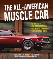 The All-American Muscle Car: The Birth, Death and Resurrection of Detroit's Greatest Performance Cars (Hardback)