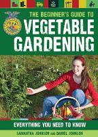 The Beginner's Guide to Vegetable Gardening: Everything You Need to Know (Paperback)