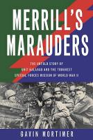 Merrill'S Marauders: The Untold Story of Unit Galahad and the Toughest Special Forces Mission of World War II (Hardback)