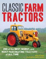 Classic Farm Tractors: 200 of the Best, Worst, and Most Fascinating Tractors of All Time (Paperback)
