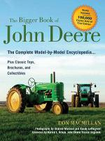 The Bigger Book of John Deere: The Complete Model-by-Model Encyclopedia Plus Classic Toys, Brochures, and Collectibles (Paperback)
