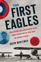 The First Eagles: The Fearless American Aces Who Flew with the RAF in World War I (Hardback)