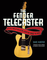 The Fender Telecaster: The Life and Times of the Electric Guitar That Changed the World (Paperback)