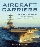 Aircraft Carriers: The Illustrated History of the World's Most Important Warships (Hardback)