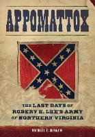 Appomattox: The Last Days of Robert E. Lee's Army of Northern Virginia (Hardback)