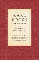 Rare Books Uncovered: True Stories of Fantastic Finds in Unlikely Places (Hardback)