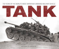 Tank: 100 Years of the World's Most Important Armored Military Vehicle (Hardback)