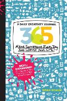365 New + Expanded Edition: A Daily Creativity Journal: Make Something Every Day and Change Your Life! (Paperback)