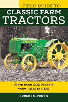 Field Guide to Classic Farm Tractors: More than 400 Models from 1900 to 1970 - Voyageur Field Guides (Paperback)