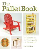 The Pallet Book: DIY Projects for the Home, Garden, and Homestead (Paperback)